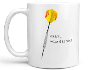 Okay Who Darted Coffee Mug,Coffee Mugs Never Lie,Coffee Mug