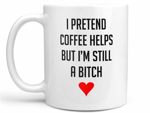 Still a Bitch Coffee Mug,Coffee Mugs Never Lie,Coffee Mug