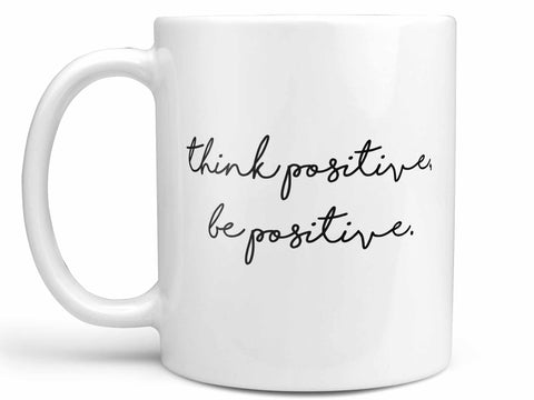 Think Positive Be Positive Coffee Mug,Coffee Mugs Never Lie,Coffee Mug