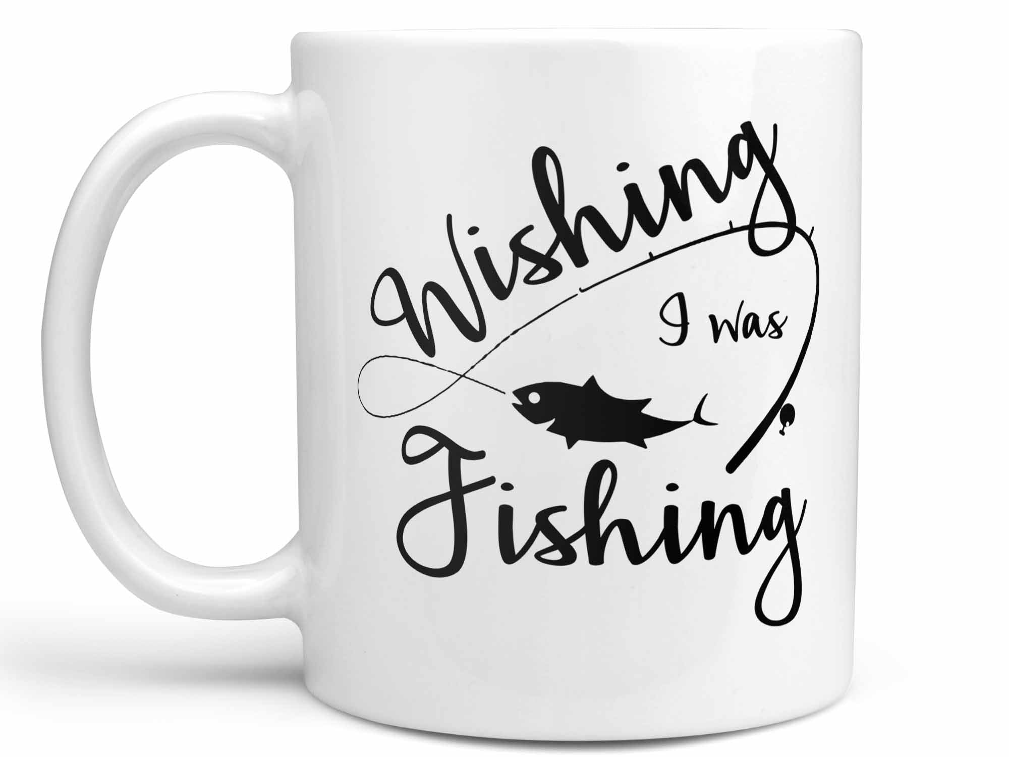 Wishing I Was Fishing Coffee Mug,Coffee Mugs Never Lie,Coffee Mug
