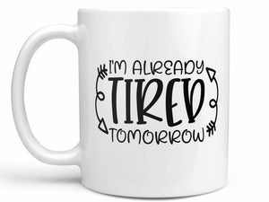 I'm Already Tired Tomorrow Coffee Mug,Coffee Mugs Never Lie,Coffee Mug
