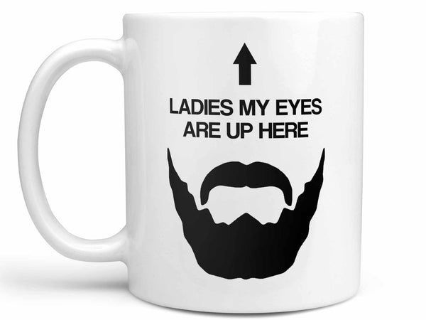 Eyes Up Here Beard Coffee Mug,Coffee Mugs Never Lie,Coffee Mug