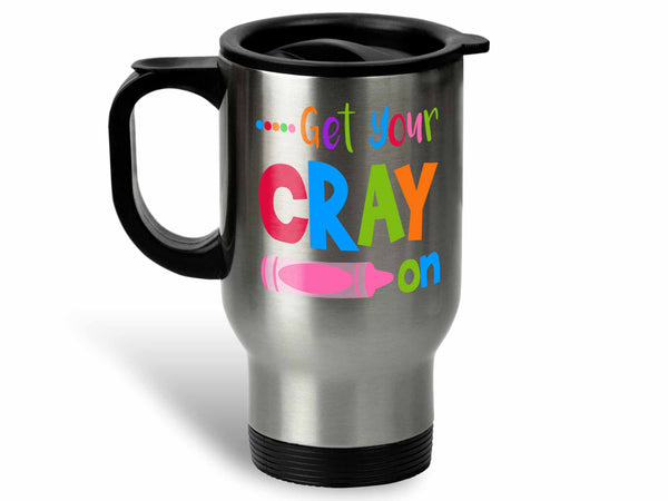 Get Your Cray On Coffee Mug,Coffee Mugs Never Lie,Coffee Mug