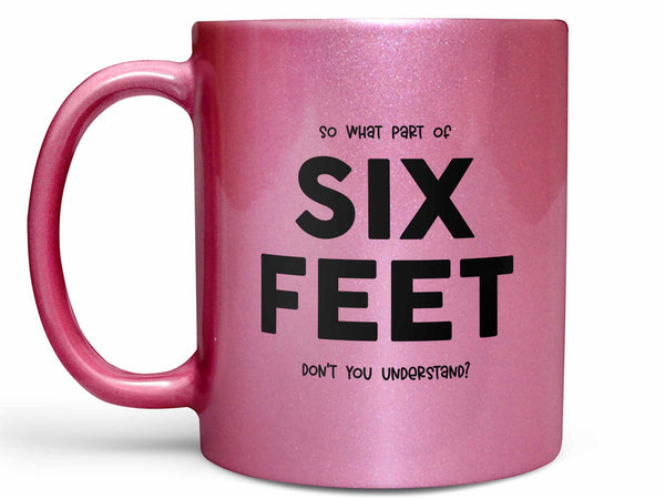 What Part of Six Feet Coffee Mug