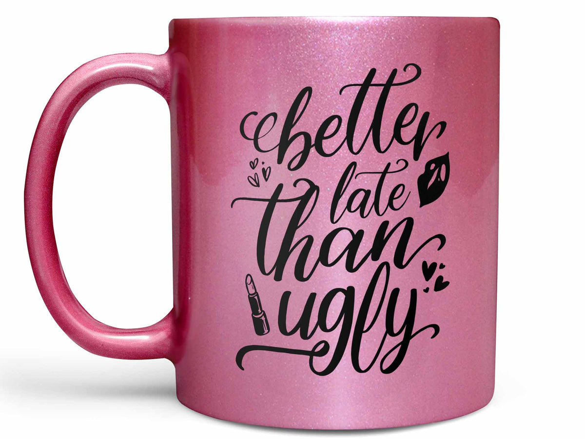 Better Late Than Ugly Coffee Mug Or Coffee Cup Gift Coffee Mugs Never Lie