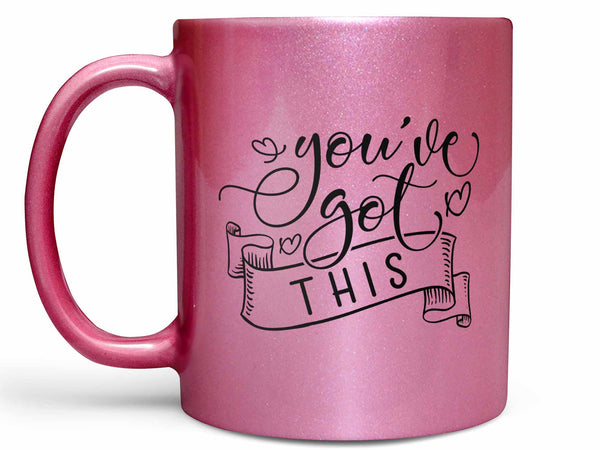 You've Got This Coffee Mug
