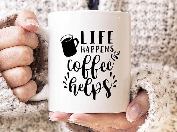Life Happens Coffee Helps Coffee Mug