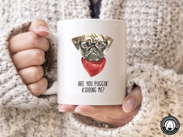 Puggin' Kidding Me Coffee Mug,Coffee Mugs Never Lie,Coffee Mug