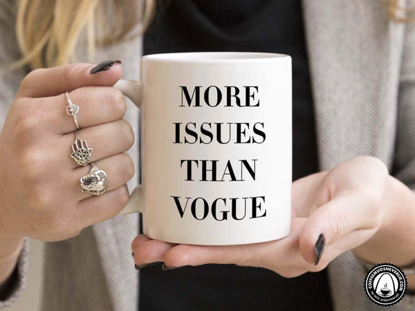 More Issues than Vogue Coffee Mug,Coffee Mugs Never Lie,Coffee Mug