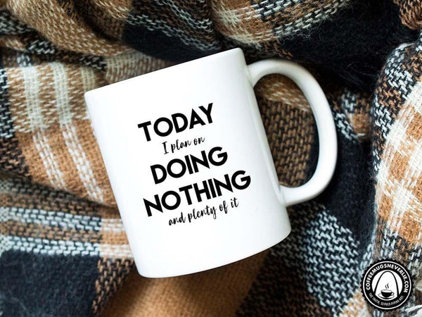 Today I Plan on Doing Nothing Coffee Mug,Coffee Mugs Never Lie,Coffee Mug