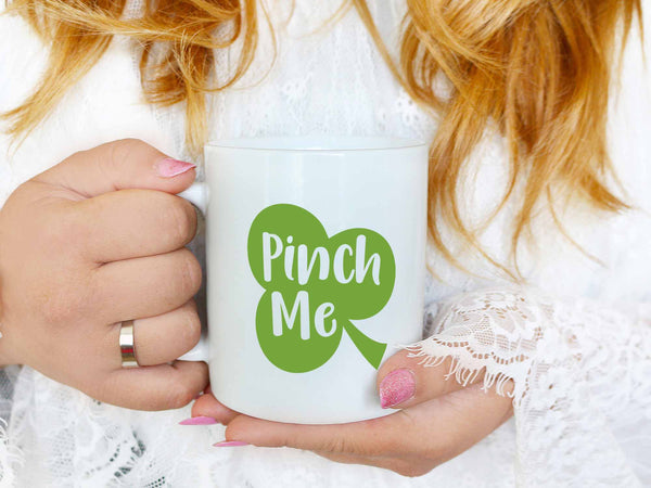 Pinch Me Coffee Mug
