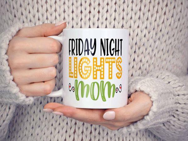 Friday Night Lights Mom Coffee Mug,Coffee Mugs Never Lie,Coffee Mug