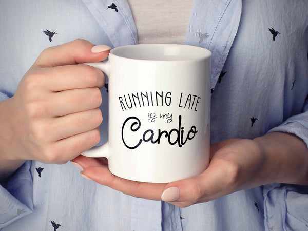 Running Late is My Cardio Coffee Mug,Coffee Mugs Never Lie,Coffee Mug
