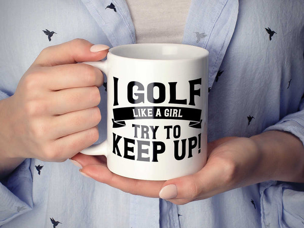 Golf Like a Girl Coffee Mug,Coffee Mugs Never Lie,Coffee Mug