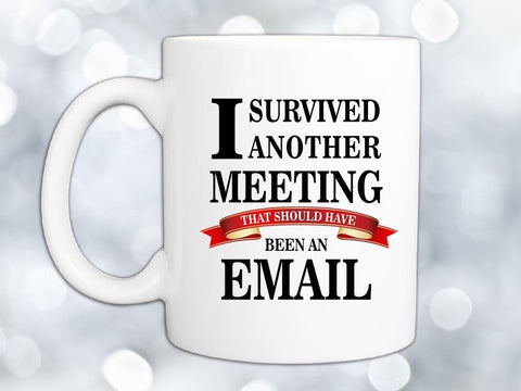 Meeting Survivor Coffee Mug,Coffee Mugs Never Lie,Coffee Mug