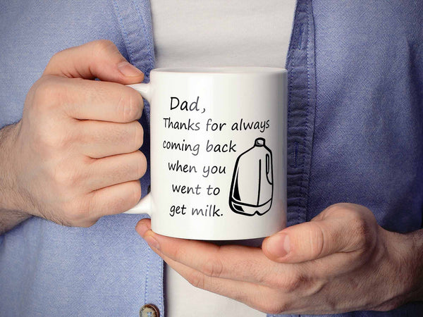 Dad Thanks for Coming Back Coffee Mug,Coffee Mugs Never Lie,Coffee Mug