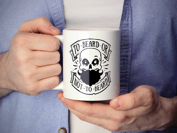 To Beard or Not to Beard Coffee Mug,Coffee Mugs Never Lie,Coffee Mug