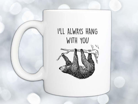 I'll Always Hang Sloth Coffee Mug,Coffee Mugs Never Lie,Coffee Mug