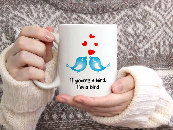 If You're a Bird Coffee Mug,Coffee Mugs Never Lie,Coffee Mug