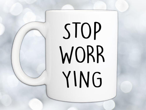 Stop Worrying Coffee Mug,Coffee Mugs Never Lie,Coffee Mug