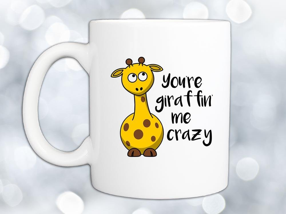 You're Giraffin' Me Crazy Coffee Mug,Coffee Mugs Never Lie,Coffee Mug