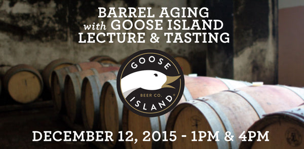 Barrel Aging with Goose Island - December 12, 2015 - 1pm & 4pm