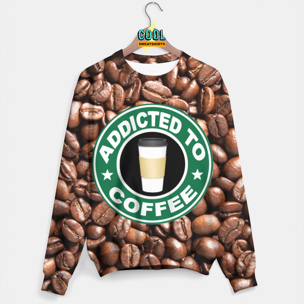 Cool Sweatshirts: Addicted To Coffee Sweater - Roasted Coffee Beans - Starbucks Sweater