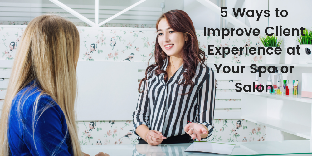 5 Ways to Improve Client Experience at Your Spa or Salon