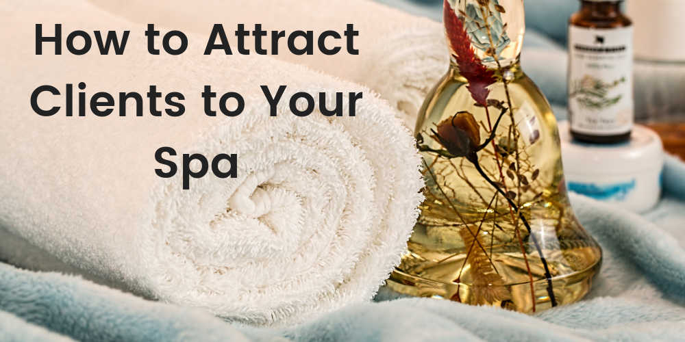How to Attract Clients to Your Spa