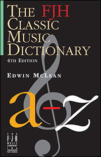 The FJH Classic Music Dictionary (4th Edition)