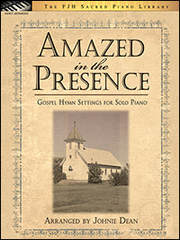Amazed in the Presence (Gospel Hymn Settings for Solo Piano)