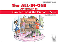 The All-In-One Approach to Succeeding at the Piano, Preparatory Book A