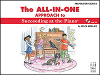 The All-In-One Approach to Succeeding at the Piano, Preparatory Book B