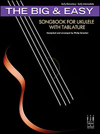 The Big & Easy Songbook for Ukulele with Tablature
