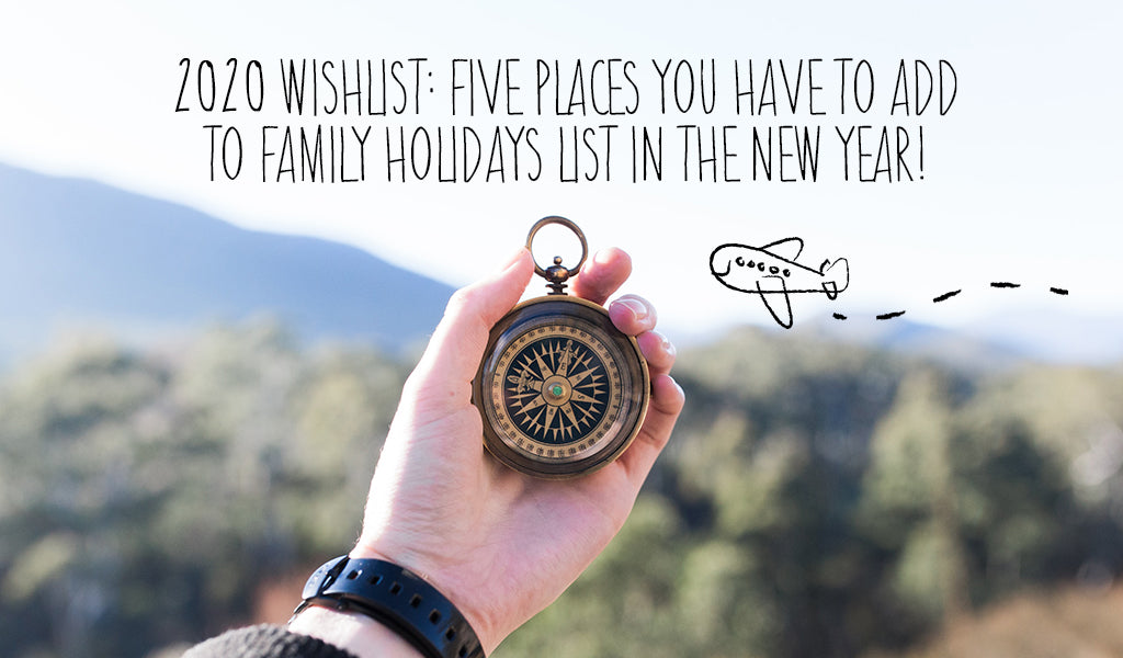 2020 Wishlist: Five Places You Have To Add To Family Holidays List In The New Year!