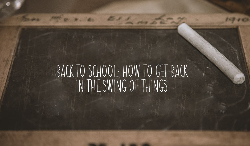 Back to School: How to get back in the swing of things