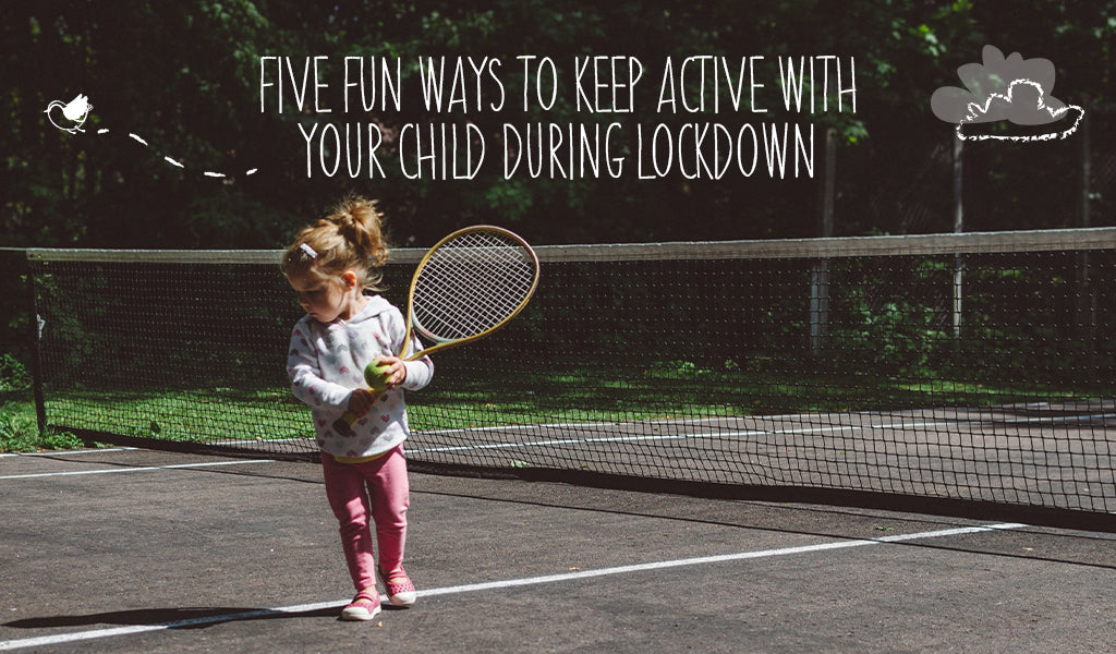 Five Fun Ways To Keep Active With Your Child During Lockdown
