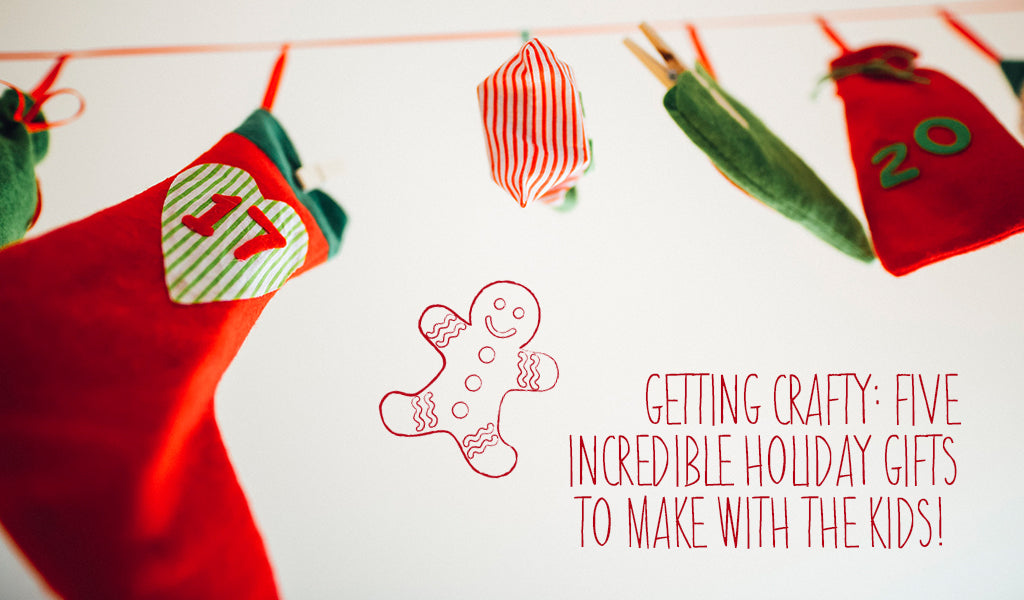 Getting Crafty: Five Incredible Holiday Gifts To Make With The Kids!