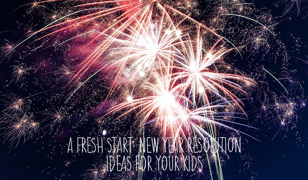 A Fresh Start: New Year Resolution Ideas For Your Kids