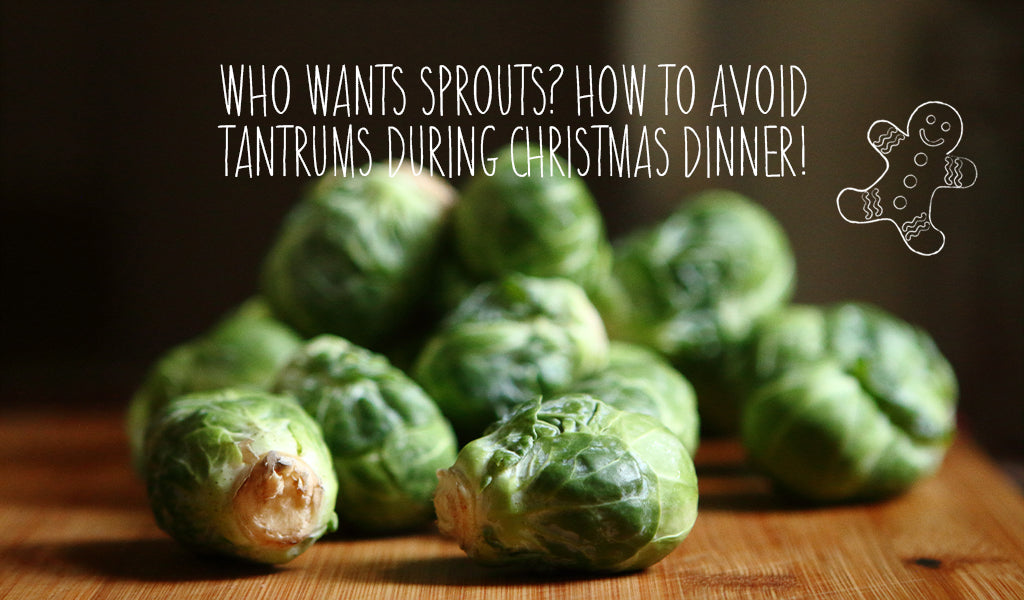 Who Wants Sprouts? How To Avoid Tantrums During Christmas Dinner!