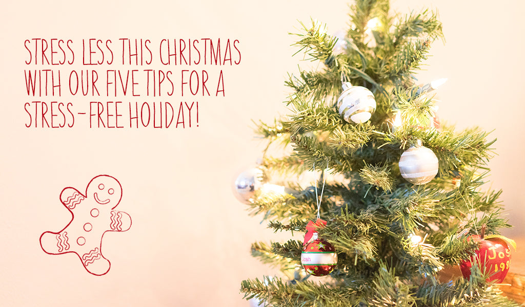 Stress Less This Christmas With Our Five Tips For A Stress-free Holiday!