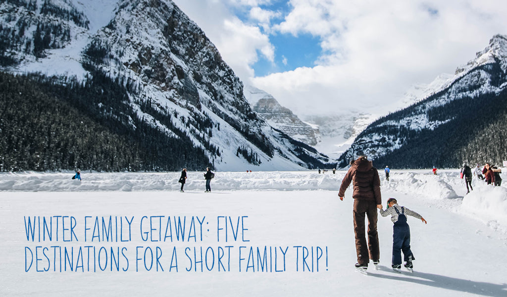 Winter Family Getaway: Five Destinations For A Short Family Trip!
