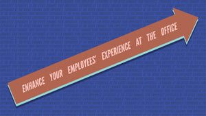 How To: Enhance Your  Employees' Experience at the Office