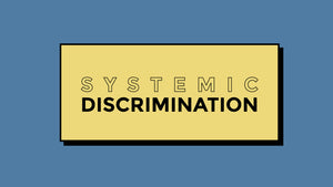 Understanding systemic discrimination & what you can do about it