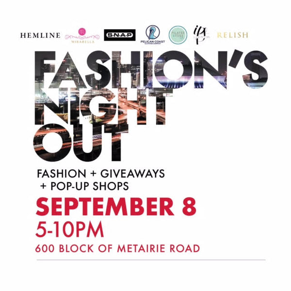 Fashion Night Out - 5pm to 10pm - Drinks, Food, & Fun! Thursday September 8- 600 Metairie Road