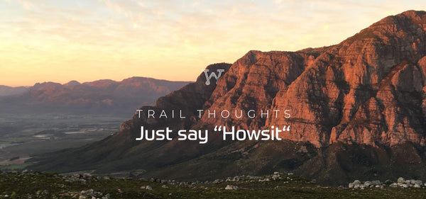 Trail Thoughts: Just say Howsit!