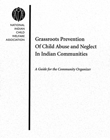Grassroots Prevention of Child Abuse and Neglect in Indian Communities: A Guide for the Community Organizer
