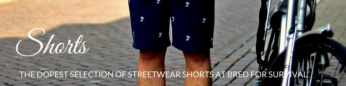 The Dopest Selection of Streetwear Shorts at Bred For Survival
