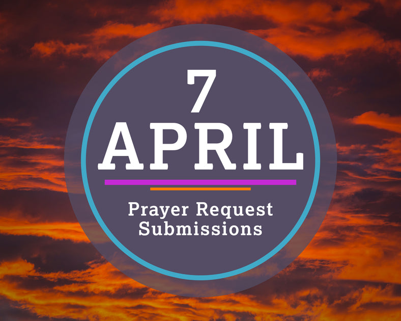 7 April Prayer Request Submissions – Beacon Threads