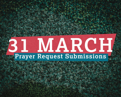 31 March Prayer Request Submissions